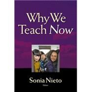Why We Teach Now by Nieto, Sonia, 9780807755877