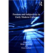 Passions and Subjectivity in Early Modern Culture by Cummings,Brian, 9781138245877