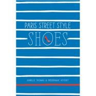 Paris Street Style: Shoes by Thomas, Isabelle; Veysset, Fr'd'rique, 9781419715877