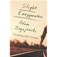 Slight Exaggeration An Essay by Zagajewski, Adam; Cavanagh, Clare, 9780374265878