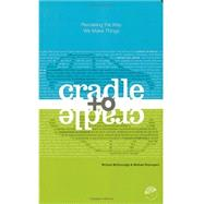 Cradle to Cradle : Remaking the Way We Make Things by McDonough, William; Braungart, Michael, 9780865475878