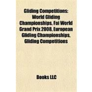 Gliding Competitions : World Gliding Championships, Fai World Grand Prix 2008, European Gliding Championships, Gliding Competitions by , 9781155205878