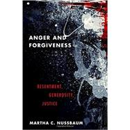 Anger and Forgiveness Resentment, Generosity, Justice by Nussbaum, Martha C., 9780199335879
