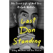 Last Don Standing The Secret Life of Mafia Boss Ralph Natale by McShane, Larry; Pearson, Dan, 9781250095879