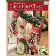 Handmade Christmas Cheer: Festive Holiday Projects to Embroider, Applique', and Quilt by Wys, Pat, 9781604685879