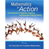 Math in Action An Introduction to Algebraic, Graphical, and Numerical Problem Solving, Plus MyMathLab -- Access Card Package by Consortium for Foundation Mathematics, 9780321985880