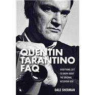 The Quentin Tarantino Faq: Everything Left to Know About the Original Reservoir Dog by Sherman, Dale, 9781480355880
