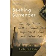 Seeking Surrender: How My Friendship With a Trappist Monk Taught Me to Trust and Embrace Life by Lafia, Colette; Horan, Daniel P., 9781933495880
