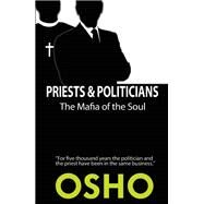 Priests and Politicians The Mafia of the Soul by Unknown, 9781938755880