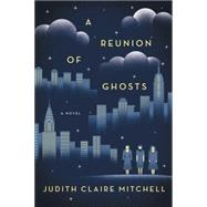 A Reunion of Ghosts by Mitchell, Judith Claire, 9780062355881