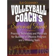 Volleyball Coach's Survival Guide : Practical Techniques and Materials for Building an Effective Program and a Winning Team by Gozansky, Sue, 9780130425881