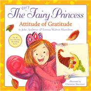The Very Fairy Princess: Attitude of Gratitude by Andrews, Julie; Walton Hamilton, Emma; Davenier, Christine, 9780316265881