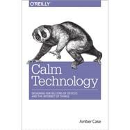 Calm Technology by Case, Amber, 9781491925881