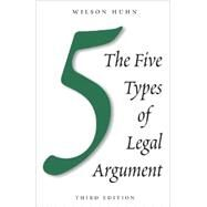 The Five Types of Legal Argument by Huhn, Wilson, 9781611635881