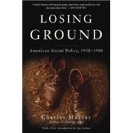 Losing Ground: American Social Policy 1950-1980 by Murray, Charles, 9780465065882