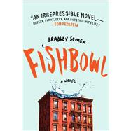 Fishbowl A Novel by Somer, Bradley, 9781250105882