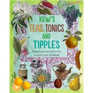 Kew's Teas, Tonics and Tipples by Kew Royal Botanic Gardens, 9781842465882