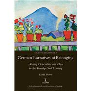 German Narratives of Belonging: Writing Generation and Place in the Twenty-First Century by Shortt; Linda, 9781907975882