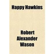 Happy Hawkins by Wason, Robert Alexander, 9781153625883