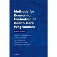 Methods for the Economic Evaluation of Health Care Programmes by Drummond, Michael F.; Sculpher, Mark J.; Claxton, Karl; Stoddart, Greg L.; Torrance, George W., 9780199665884