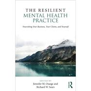 The Resilient Mental Health Practice: Nourishing Your Business, Your Clients, and Yourself by Ossege; Jennifer M., 9781138935884