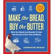 Make the Bread, Buy the Butter : What You Should (And Shouldn'T!) Cook from Scratch to Save Time and Money by Jennifer Reese, 9781451605884