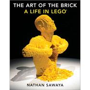 The Art of the Brick by Sawaya, Nathan, 9781593275884