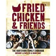 Fried Chicken & Friends The Hartsyard Family Cookbook by Llewellyn, Gregory; Hart, Naomi, 9781626865884