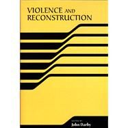 Violence And Reconstruction by Darby, John, 9780268025885