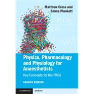 Physics, Pharmacology and Physiology for Anaesthetists: Key Concepts for the FRCA by Cross, Matthew E., 9781107615885
