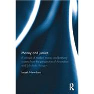 Money and Justice: A critique of modern money and banking systems from the perspective of Aristotelian and Scholastic thoughts by Niewdana; Leszek, 9781138785885