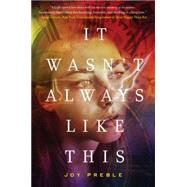 It Wasn't Always Like This by Preble, Joy, 9781616955885
