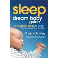 Dream Baby Guide: Sleep; the Essential Guide to Sleep Management in Babies by Rowley, Sheyne, 9781742375885