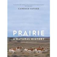 Prairie : A Natural History by Savage, Candace, 9781553655886