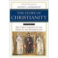 Story of Christianity Vol. 1 : The Early Church to the Dawn of the Reformation by Gonzalez, Justo L., 9780061855887