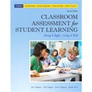 Classroom Assessment for Student Learning : Doing It Right - Using It Well by Chappuis, Jan; Stiggins, Rick J.; Chappuis, Steve; Arter, Judith A., 9780132685887
