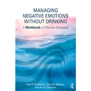 Managing Negative Emotions Without Drinking: A Workbook of Effective Strategies by Stasiewicz; Paul R., 9781138215887