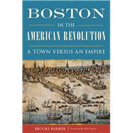 Boston in the American Revolution by Barbier, Brooke; Taylor, Alan, 9781467135887