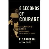 8 Seconds of Courage by Groberg, Flo; Sileo, Tom, 9781501165887
