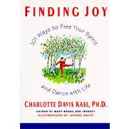 Finding Joy : 101 Ways to Free Your Spirit and Dance with Life by Kasl, Charlotte Davis, 9780060925888
