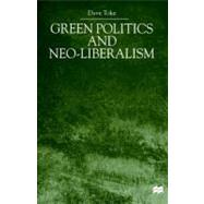 Green Politics and Neo-Liberalism by Toke, Dave, 9780312235888