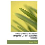 Letters on the Origin and Progress of the New Haven Theology by Tyler, Bennet, 9780554585888