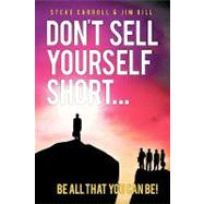 Don't Sell Yourself Short!: Be All That You Can Be! by Carroll, Steven, 9781426915888