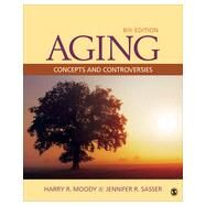 Aging: Concepts and Controversies by Moody, Harry R.; Sasser, Jennifer R., 9781452275888
