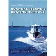 Roanoke Island's Boating Heritage by Gray, R. Wayne; Gray, Nancy Beach, 9781467125888