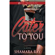 Cater to You by Ray, Shamara, 9781593095888