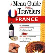 A Menu Guide for Travlers France: An Indispensable Gastronomic Dictionary, Phrasebook, And Guide by Piauton, Marilyn Piauton, 9788873015888