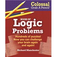 Colossal Grab a Pencil Book of Logic Problems by Manchester, Richard, 9780884865889