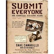 Submit Everyone : The Guerrilla Jiu-Jitsu Files - Classified Field Manual for Becoming a Submission-Focused Fighter by Camarillo, Dave; Howell, Kevin (CON); Ferriss, Tim, 9780982565889