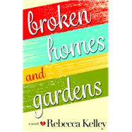 Broken Homes & Gardens by Kelley, Rebecca, 9780991305889